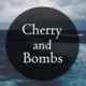 Cherry And Bombs Blog